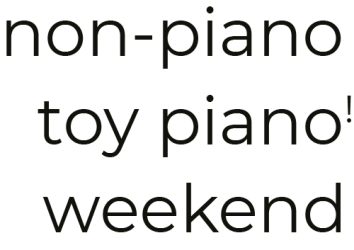 non-piano toy piano weekend